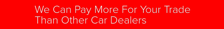 We Can Pay More For Your Trade Than Other Car Dealers